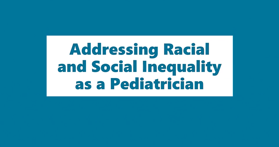 Addressing Racial and Social Inequality as a Pediatrician